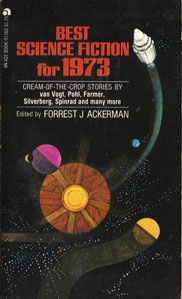 Best Science Fiction for 1973. ed Forrest J. Ackerman. Ace, 1973.