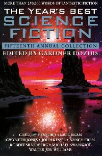 Year's Best Science Fiction, 15th Annual Collection. Gardner Dozois. St Martins Griffin. 1998