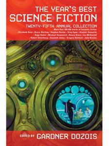 Year's Best Science Fiction, 25th Annual Collection. Gardner Dozois. St. Martins Griffin, 2008