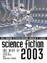 Science Fiction The Best of 2003, edited by Karen Haber and Jonathan Strahan. ibooks, 2004
