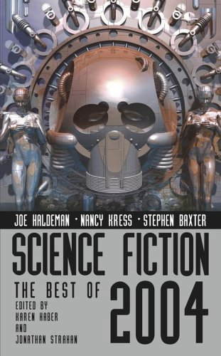 Science Fiction The Best of 2004, edited by Karen Haber and Jonathan Strahan. ibooks, 2005