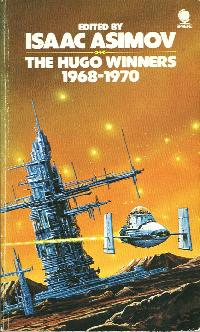 The Hugo Winners 1968-1970, ed Isaac Asimov, Sphere, 1973 (orig 'The Hugo Winners Volume II' Doubleday 1971)