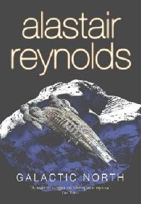 Alastair Reynolds. Galactic North. Gollancz 2006