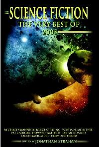 Science Fiction The Very Best of 2005 - edited by Jonathan Strahan, Locus Press, September 2006