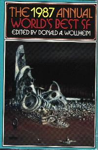 The 1987 Annual World's Best SF. edited by Donald A. Wollheim. DAW, 1988