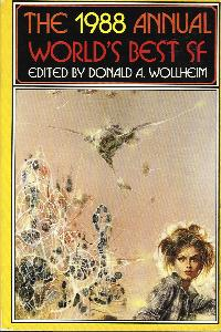 The 1988 Annual World's Best SF. edited by Donald A. Wollheim. DAW, 1989