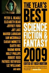 Rich Horton. The Year's Best Science Fiction and Fantasy 2009.